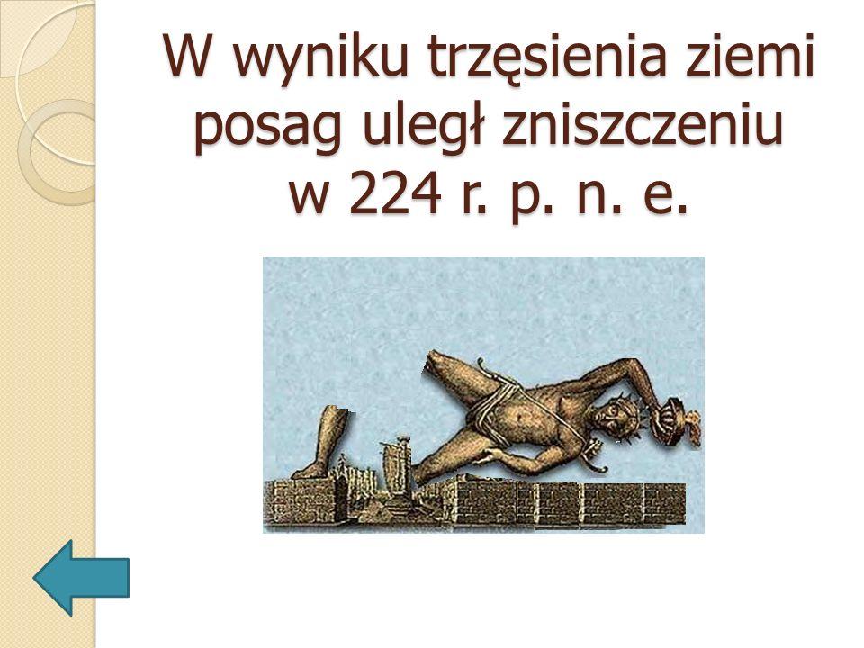 W wyniku trzęsienia ziemi posag uległ zniszczeniu w 224 r. p. n. e.