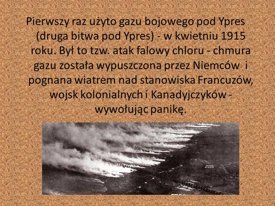 Pierwszy raz użyto gazu bojowego pod Ypres (druga bitwa pod Ypres) - w kwietniu 1915 roku.