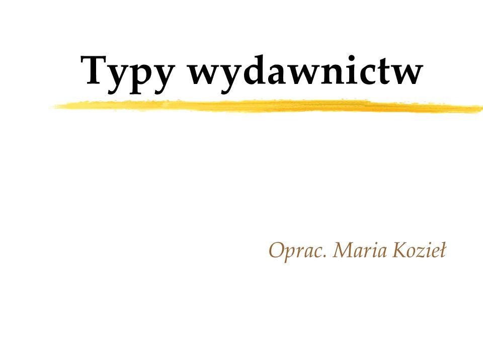 Typy wydawnictw Oprac. Maria Kozieł