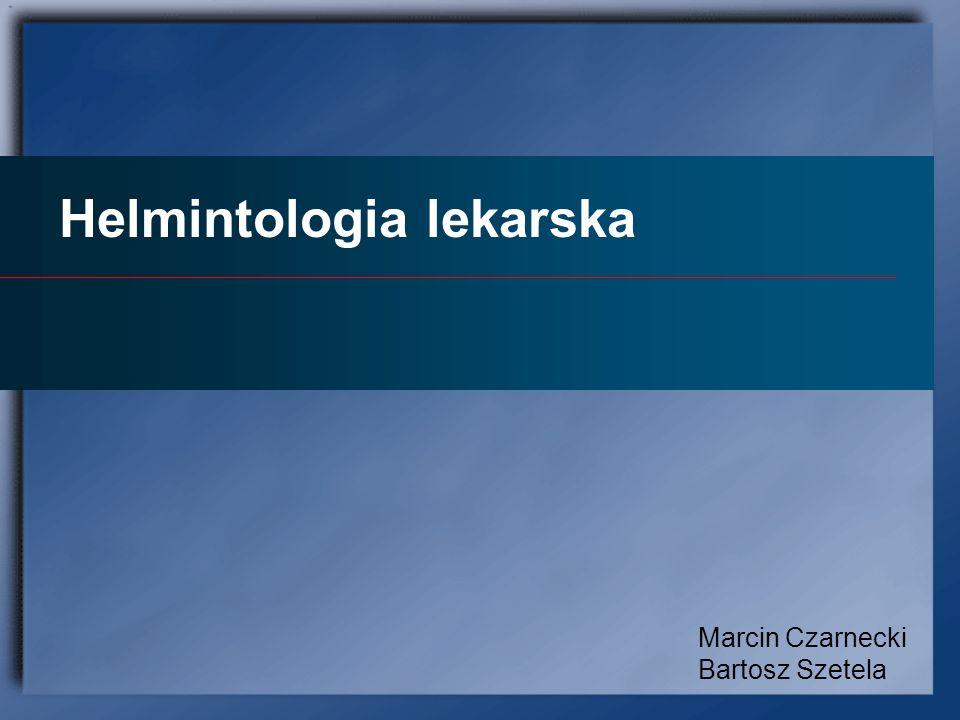 Helmintologia lekarska Marcin Czarnecki Bartosz Szetela