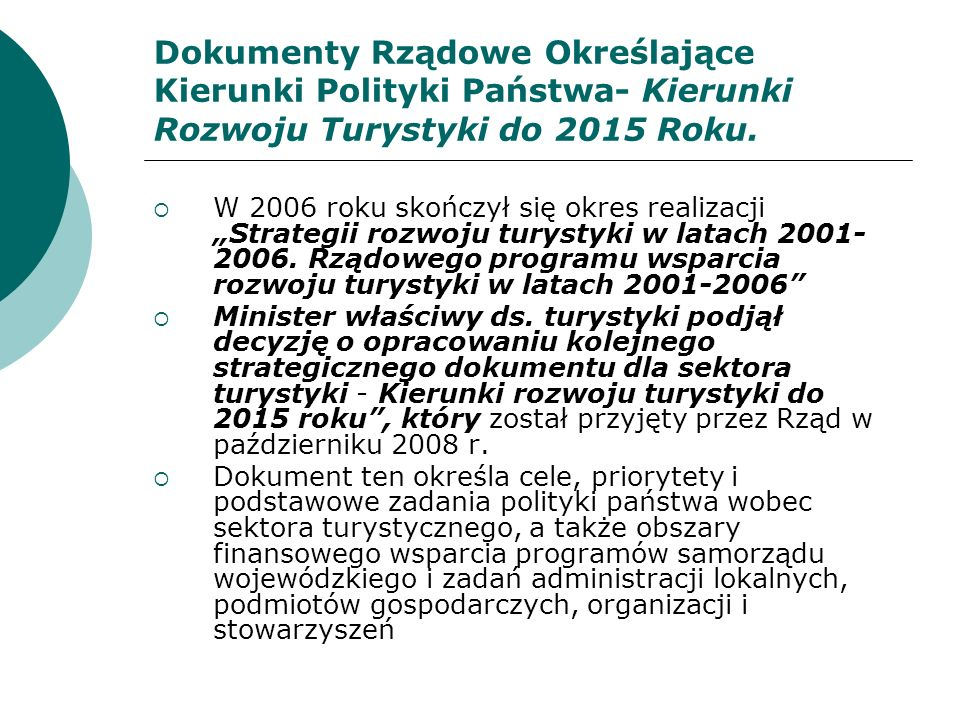 Realizacja Kierunki rozwoju turystyki do 2015 roku są realizowane na 2 poziomach: Poziomie zadań rekomendowanych przez Międzyresortowy Zespół ds.