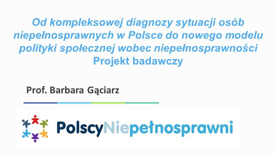 Od kompleksowej diagnozy sytuacji osób niepełnosprawnych w Polsce do nowego modelu polityki społecznej wobec niepełnosprawności Projekt badawczy Prof.