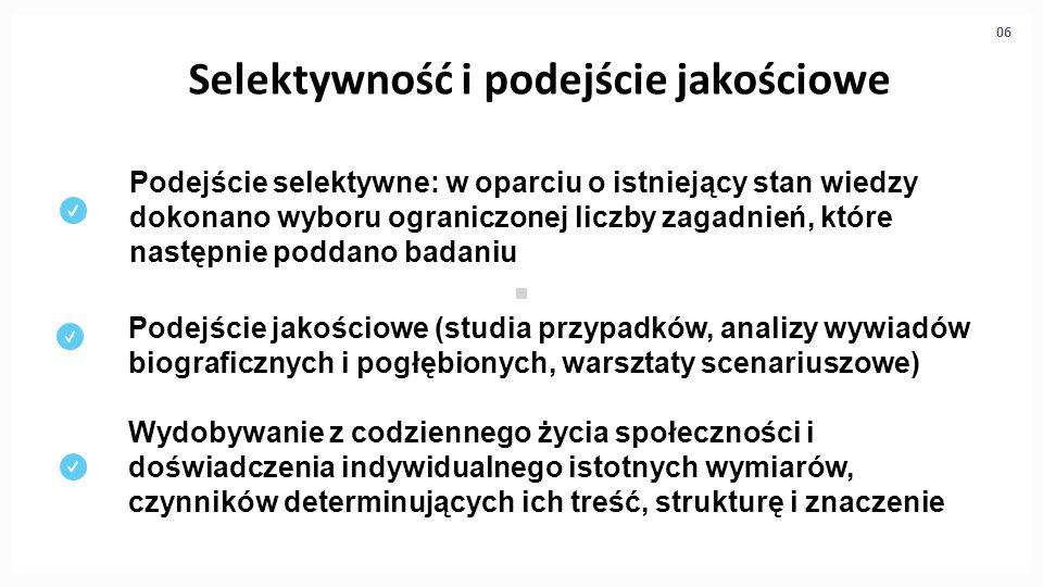 Selektywność i podejście jakościowe 06 Podejście selektywne: w oparciu o istniejący stan wiedzy dokonano wyboru ograniczonej liczby zagadnień, które n