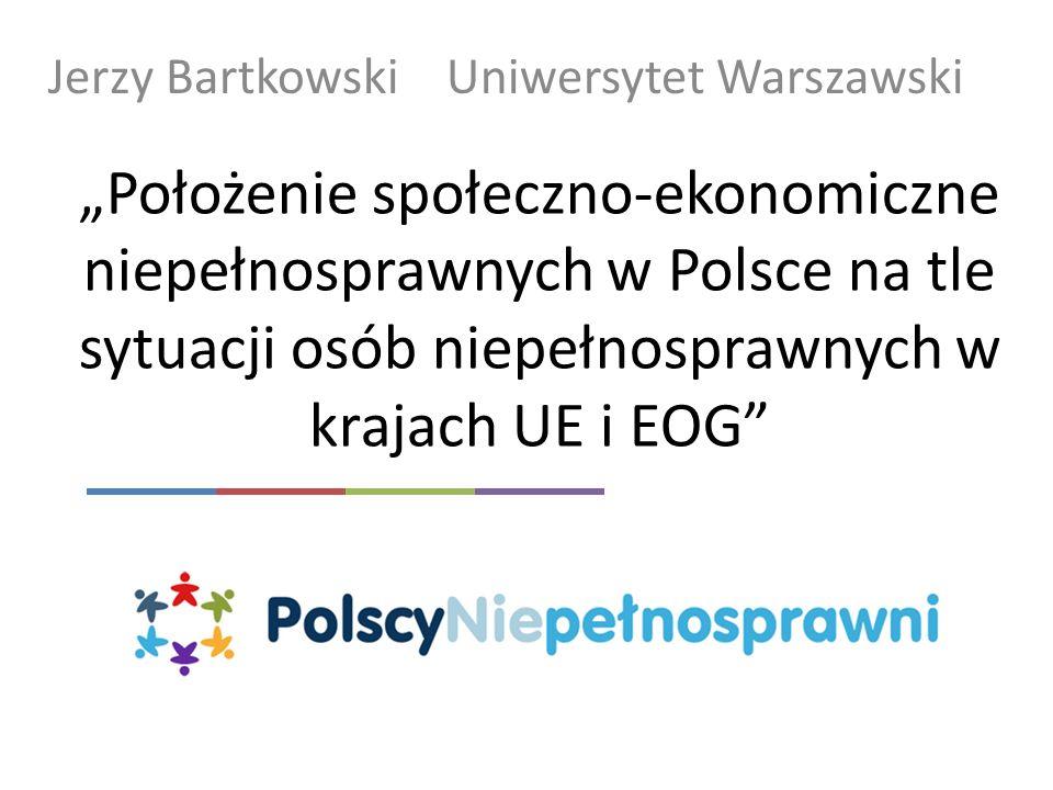 Położenie społeczno-ekonomiczne niepełnosprawnych w Polsce na tle sytuacji osób niepełnosprawnych w krajach UE i EOG Jerzy Bartkowski Uniwersytet Wars