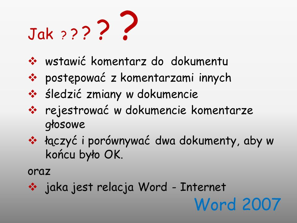 2 Jak ? ? ? ? ? wstawić komentarz do dokumentu postępować z komentarzami innych śledzić zmiany w dokumencie rejestrować w dokumencie komentarze głosow