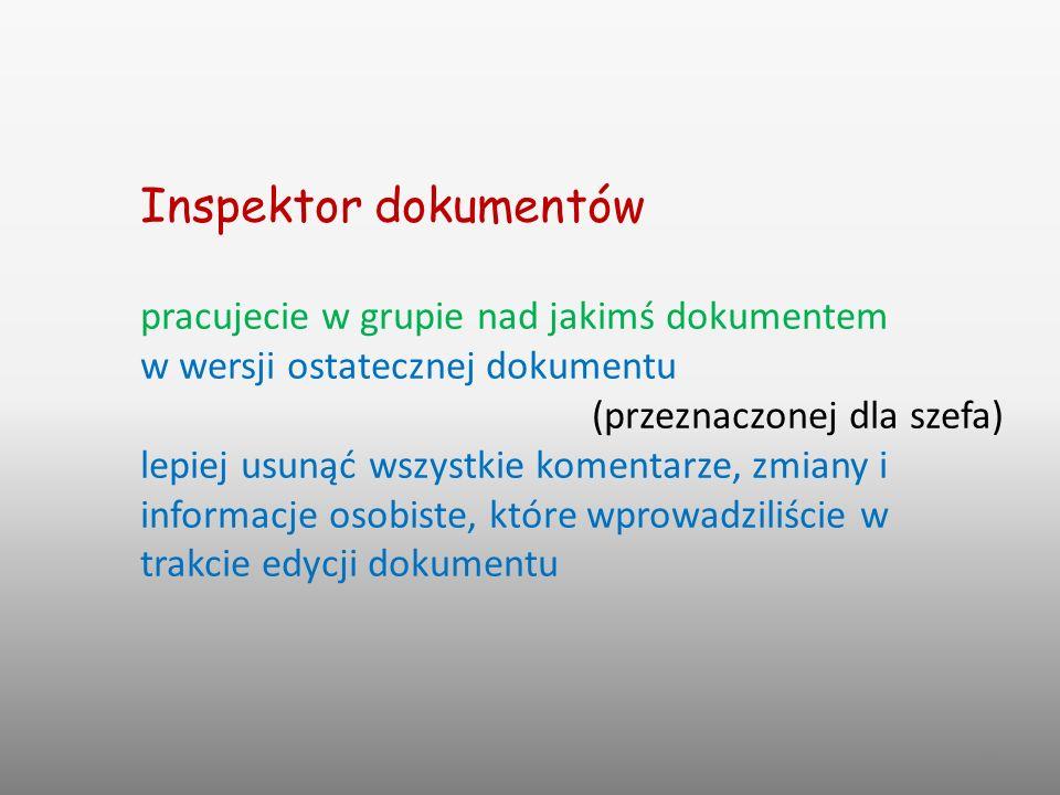 27 Inspektor dokumentów pracujecie w grupie nad jakimś dokumentem w wersji ostatecznej dokumentu (przeznaczonej dla szefa) lepiej usunąć wszystkie komentarze, zmiany i informacje osobiste, które wprowadziliście w trakcie edycji dokumentu