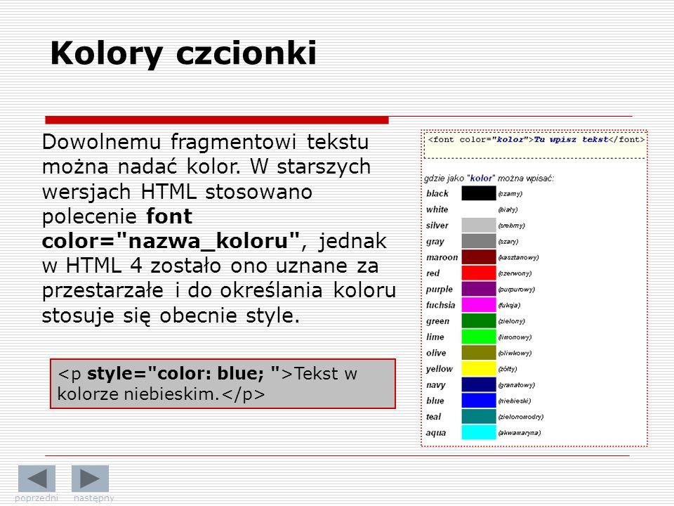 Kolory czcionki Dowolnemu fragmentowi tekstu można nadać kolor. W starszych wersjach HTML stosowano polecenie font color=