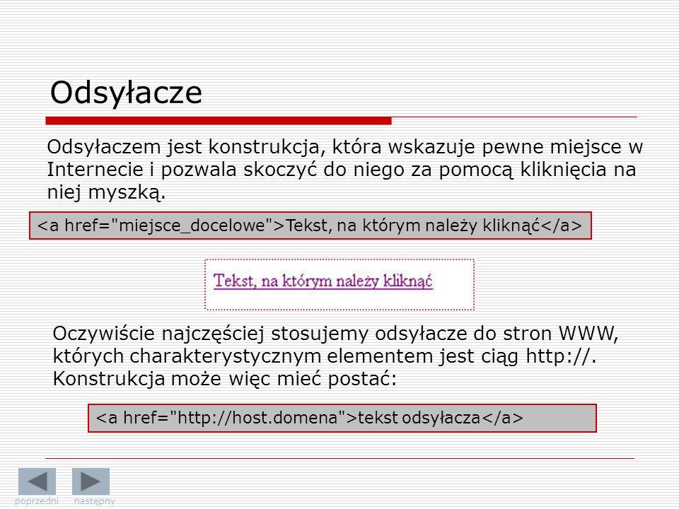 Odsyłacze Odsyłaczem jest konstrukcja, która wskazuje pewne miejsce w Internecie i pozwala skoczyć do niego za pomocą kliknięcia na niej myszką. Tekst