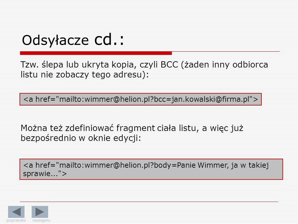 Tzw. ślepa lub ukryta kopia, czyli BCC (żaden inny odbiorca listu nie zobaczy tego adresu): Można też zdefiniować fragment ciała listu, a więc już bez