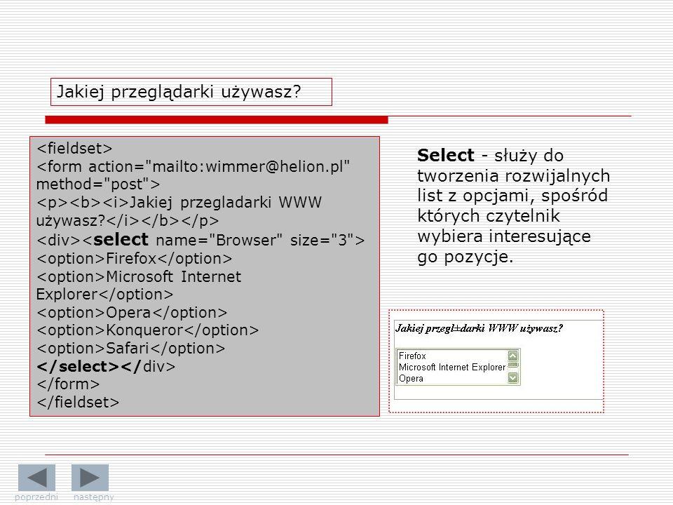 Jakiej przegladarki WWW używasz? Firefox Microsoft Internet Explorer Opera Konqueror Safari Jakiej przeglądarki używasz? Select - służy do tworzenia r