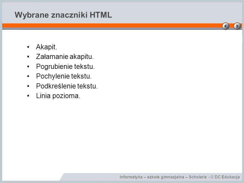 Informatyka – szkoła gimnazjalna – Scholaris - © DC Edukacja Wybrane znaczniki HTML Akapit.