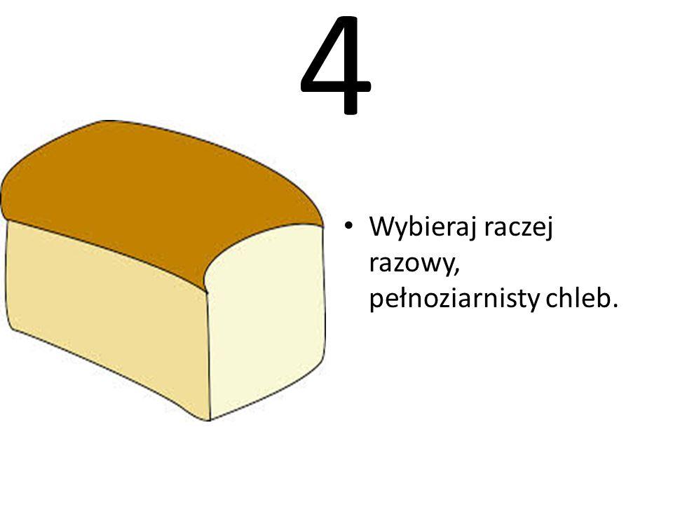 4 Wybieraj raczej razowy, pełnoziarnisty chleb.