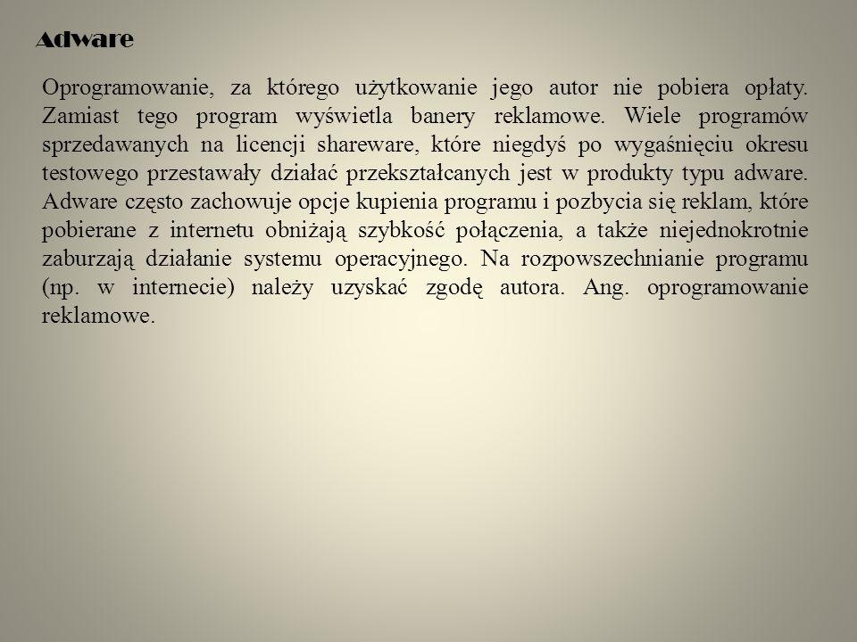 Adware Oprogramowanie, za którego użytkowanie jego autor nie pobiera opłaty.