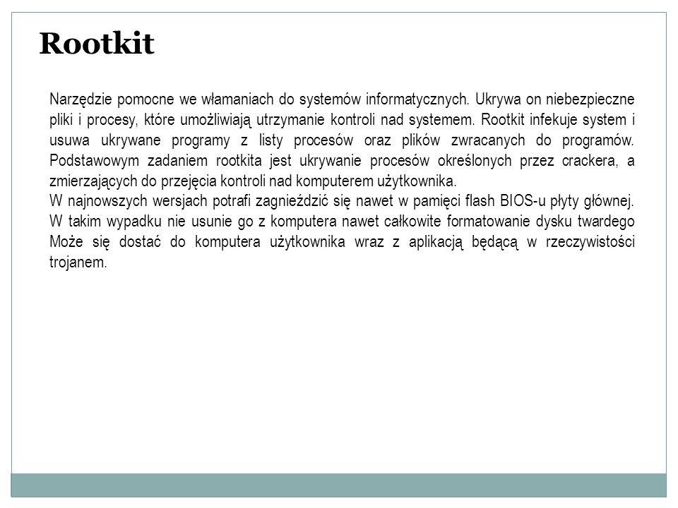 Rootkit Narzędzie pomocne we włamaniach do systemów informatycznych. Ukrywa on niebezpieczne pliki i procesy, które umożliwiają utrzymanie kontroli na