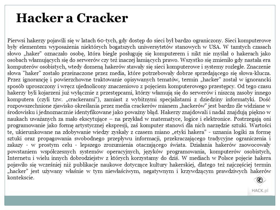 Hacker a Cracker Pierwsi hakerzy pojawili się w latach 60-tych, gdy dostęp do sieci był bardzo ograniczony. Sieci komputerowe były elementem wyposażen