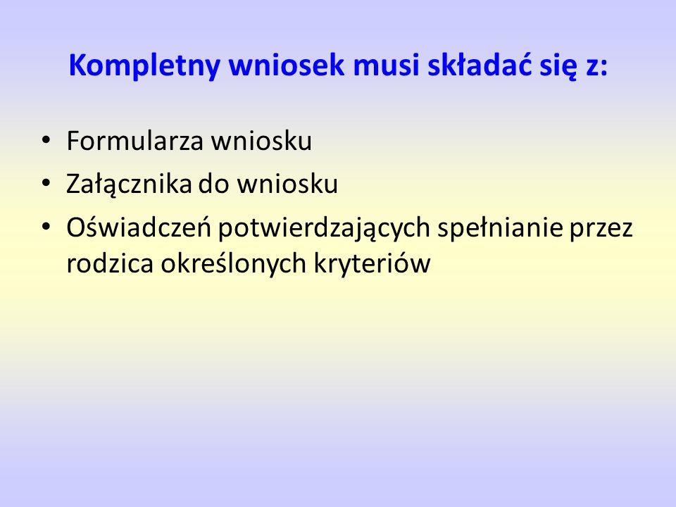 Kompletny wniosek musi składać się z: Formularza wniosku Załącznika do wniosku Oświadczeń potwierdzających spełnianie przez rodzica określonych kryter