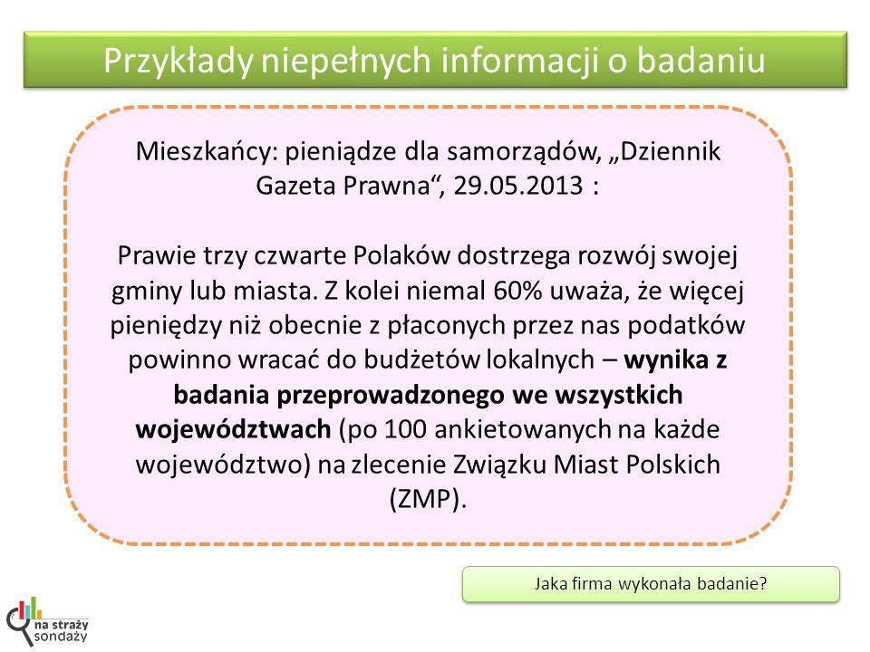 Przykłady niepełnych informacji o badaniu Mieszkańcy: pieniądze dla samorządów, Dziennik Gazeta Prawna, 29.05.2013 : Prawie trzy czwarte Polaków dostr