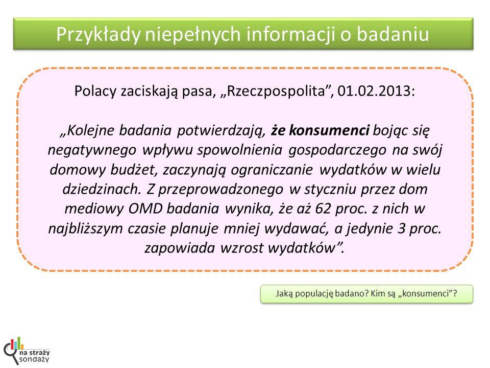 Przykłady niepełnych informacji o badaniu Polacy zaciskają pasa, Rzeczpospolita, 01.02.2013: Kolejne badania potwierdzają, że konsumenci bojąc się neg