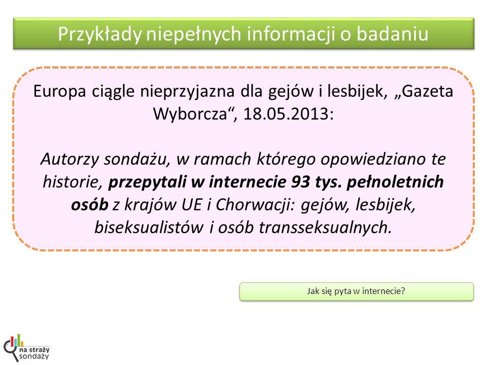 Przykłady niepełnych informacji o badaniu Europa ciągle nieprzyjazna dla gejów i lesbijek, Gazeta Wyborcza, 18.05.2013: Autorzy sondażu, w ramach któr
