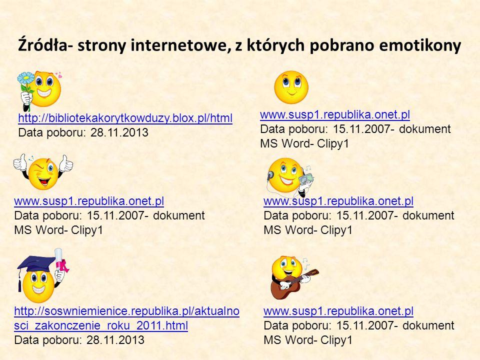 Źródła- strony internetowe, z których pobrano emotikony www.susp1.republika.onet.pl Data poboru: 15.11.2007- dokument MS Word- Clipy1 www.susp1.republ