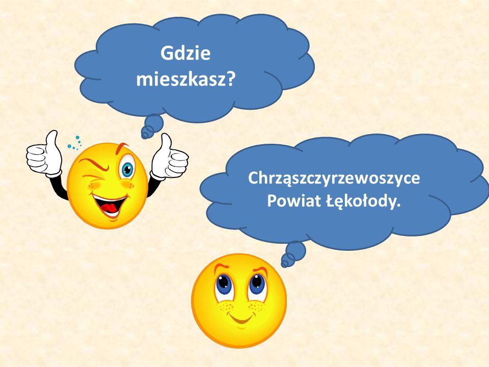 Gdzie mieszkasz? Chrząszczyrzewoszyce Powiat Łękołody.