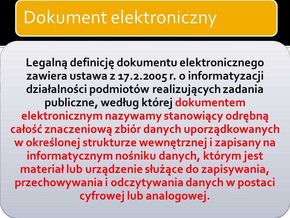 Dokument elektroniczny informatyka - dokumentem elektronicznym nazywane są dane, które zapisane są na dowolnym nośniku, przechowywane przy pomocy odpo