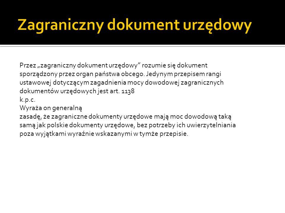 Według art. 76 §1 k.p.a. dokumenty urzędowe sporządzone w przepisanej formie przez powołane do tego organy państwowe w ich zakresie działania stanowią