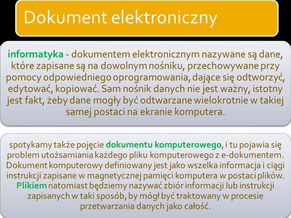 Dokument elektroniczny Dokument elektroniczny (e-dokument) posiada wiele definicji. Opis zależy od tego z jakiego punktu widzenia patrzymy na ów temat