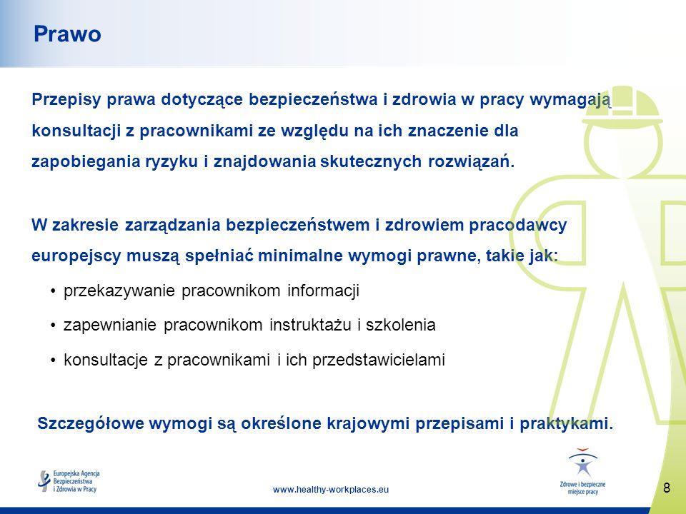 8 www.healthy-workplaces.eu Prawo Przepisy prawa dotyczące bezpieczeństwa i zdrowia w pracy wymagają konsultacji z pracownikami ze względu na ich znac