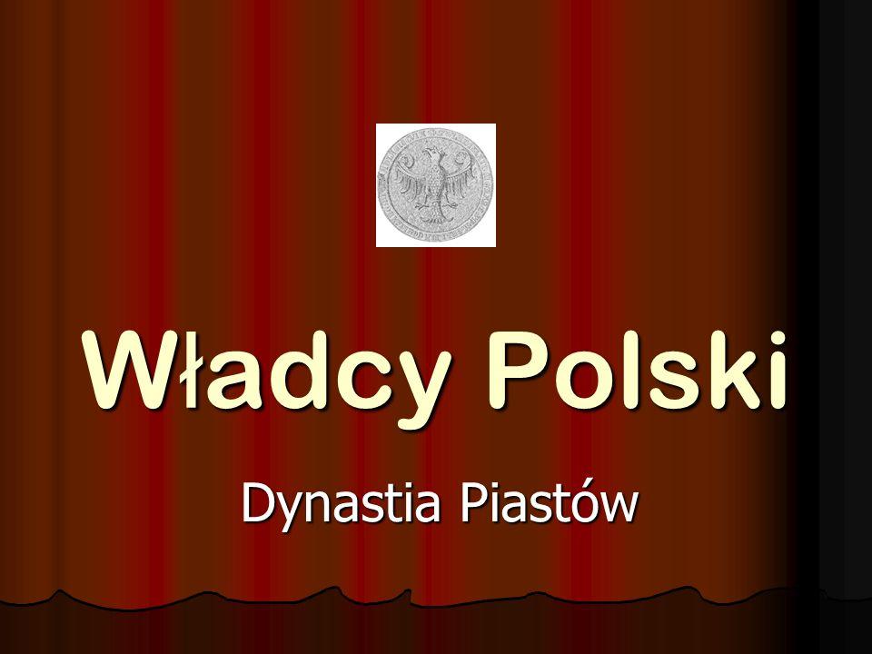 W ł adcy Polski Dynastia Piastów