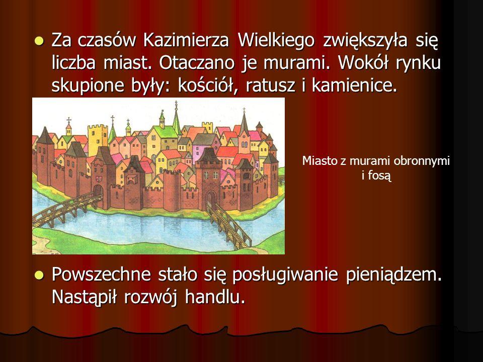 Za czasów Kazimierza Wielkiego zwiększyła się liczba miast. Otaczano je murami. Wokół rynku skupione były: kościół, ratusz i kamienice. Za czasów Kazi