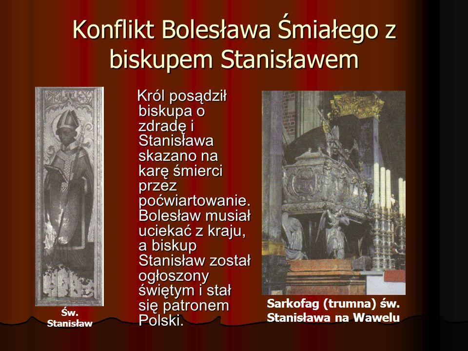 Konflikt Bolesława Śmiałego z biskupem Stanisławem Król posądził biskupa o zdradę i Stanisława skazano na karę śmierci przez poćwiartowanie. Bolesław