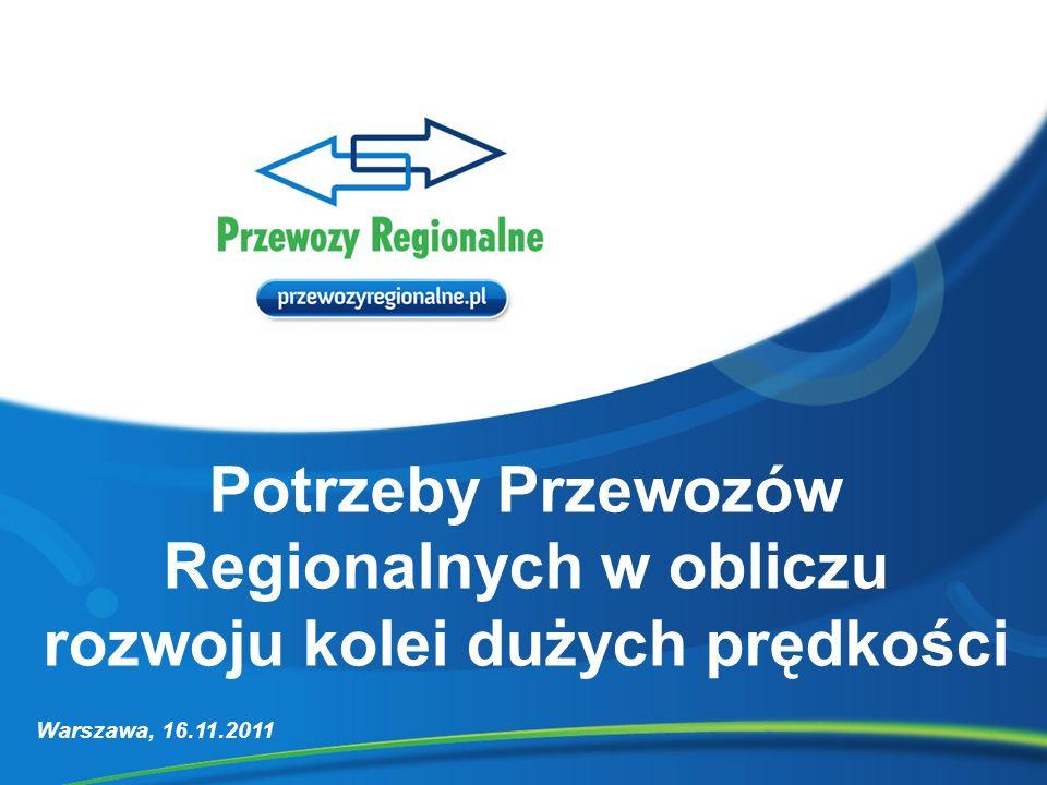 Potrzeby Przewozów Regionalnych w obliczu rozwoju kolei dużych prędkości Warszawa, 16.11.2011