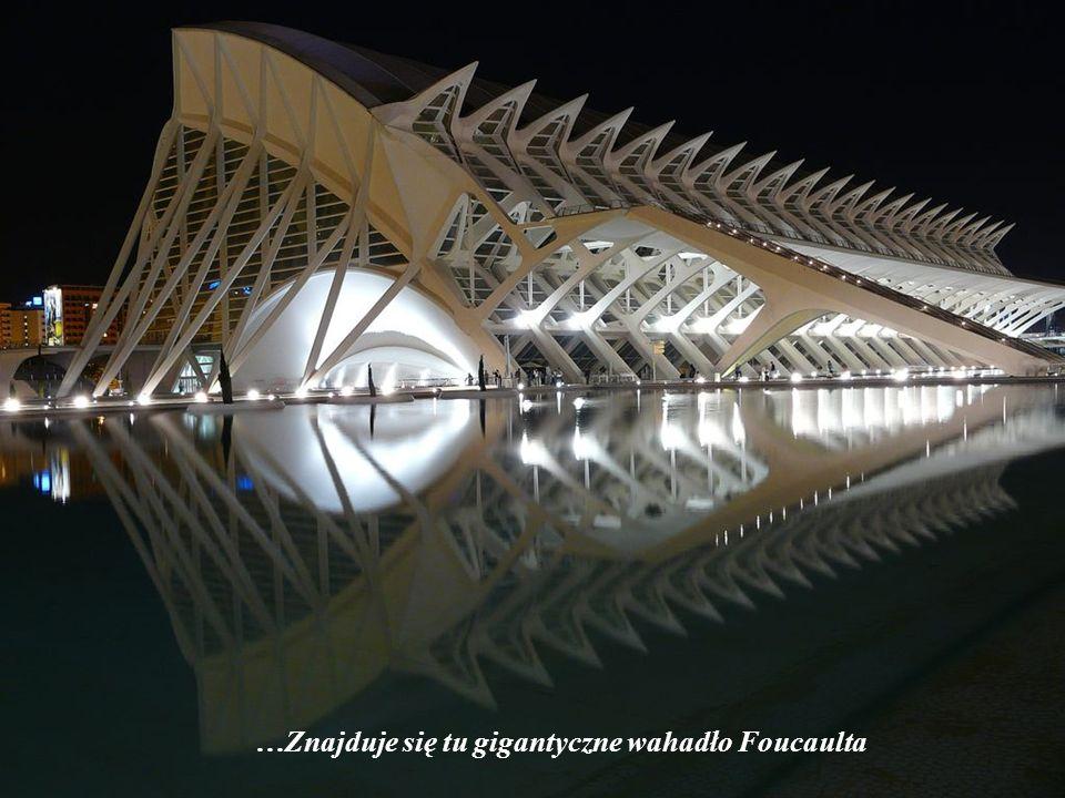 3. El Museu de les Ciències Príncipe Felipe (Muzeum Nauki) – wielkie muzeum XXI wieku, w którym eksponowane są najnowsze osiągnięcia nauki i techniki.