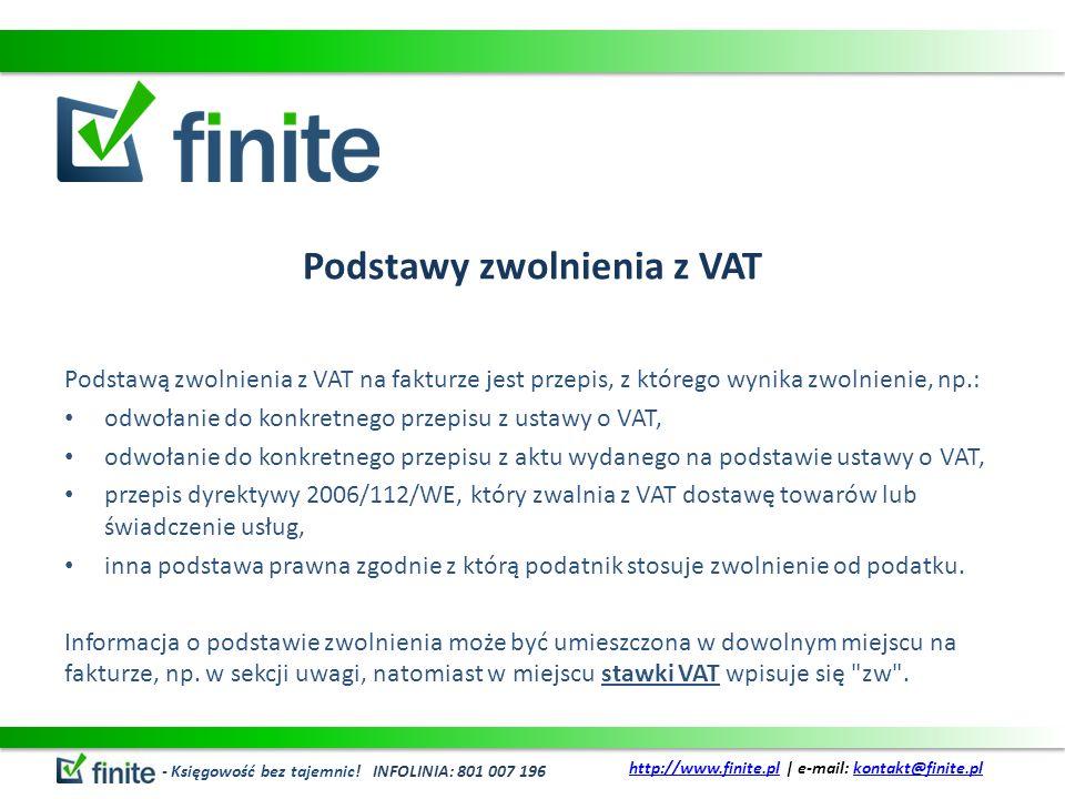 Podstawy zwolnienia z VAT Podstawą zwolnienia z VAT na fakturze jest przepis, z którego wynika zwolnienie, np.: odwołanie do konkretnego przepisu z us
