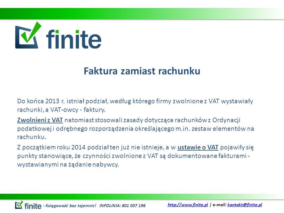 Faktura zamiast rachunku Do końca 2013 r. istniał podział, według którego firmy zwolnione z VAT wystawiały rachunki, a VAT-owcy - faktury. Zwolnieni z