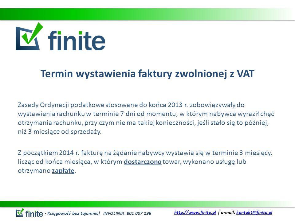 Termin wystawienia faktury zwolnionej z VAT Zasady Ordynacji podatkowe stosowane do końca 2013 r. zobowiązywały do wystawienia rachunku w terminie 7 d