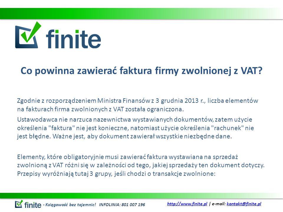 Co powinna zawierać faktura firmy zwolnionej z VAT? Zgodnie z rozporządzeniem Ministra Finansów z 3 grudnia 2013 r., liczba elementów na fakturach fir