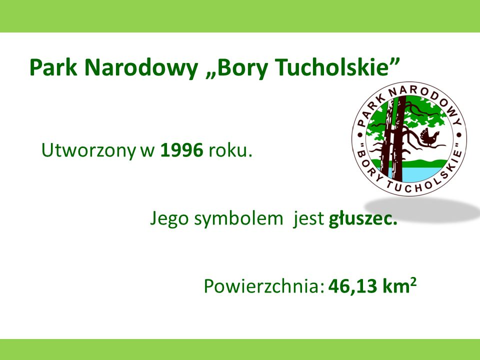 Park Narodowy Bory Tucholskie Utworzony w 1996 roku.