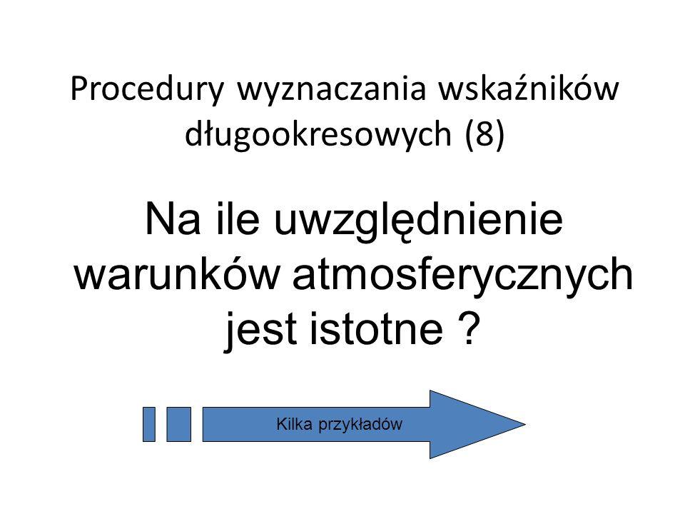 Procedury wyznaczania wskaźników długookresowych (8) Na ile uwzględnienie warunków atmosferycznych jest istotne ? Kilka przykładów