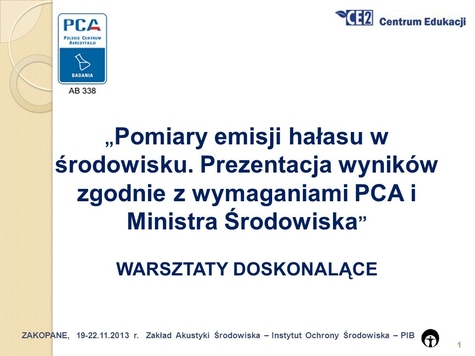 ZAKOPANE, 19-22.11.2013 r.Zakład Akustyki Środowiska – Instytut Ochrony Środowiska – PIB 2 dr inż.
