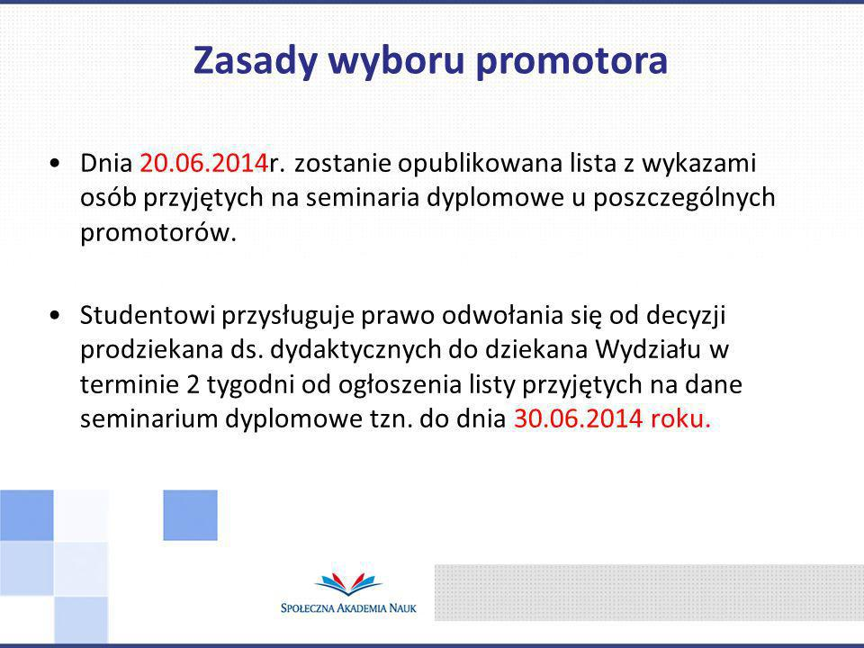 Dnia 20.06.2014r. zostanie opublikowana lista z wykazami osób przyjętych na seminaria dyplomowe u poszczególnych promotorów. Studentowi przysługuje pr