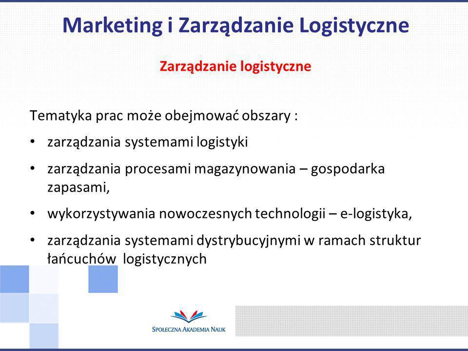 Zarządzanie logistyczne Tematyka prac może obejmować obszary : zarządzania systemami logistyki zarządzania procesami magazynowania – gospodarka zapasa