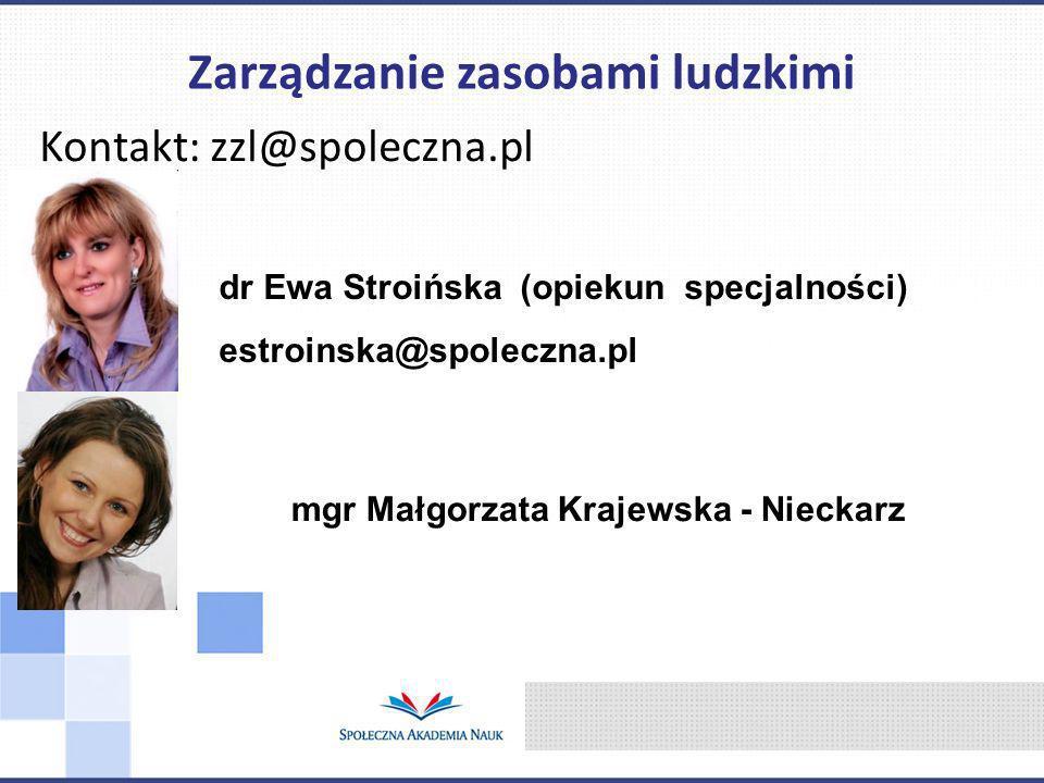 Kontakt: zzl@spoleczna.pl Zarządzanie zasobami ludzkimi dr Ewa Stroińska (opiekun specjalności) estroinska@spoleczna.pl mgr Małgorzata Krajewska - Nie
