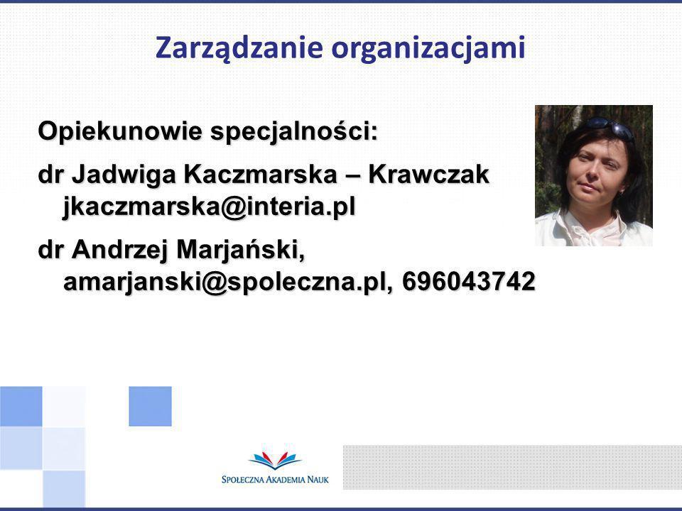 Opiekunowie specjalności: dr Jadwiga Kaczmarska – Krawczak jkaczmarska@interia.pl dr Andrzej Marjański, amarjanski@spoleczna.pl, 696043742 Zarządzanie