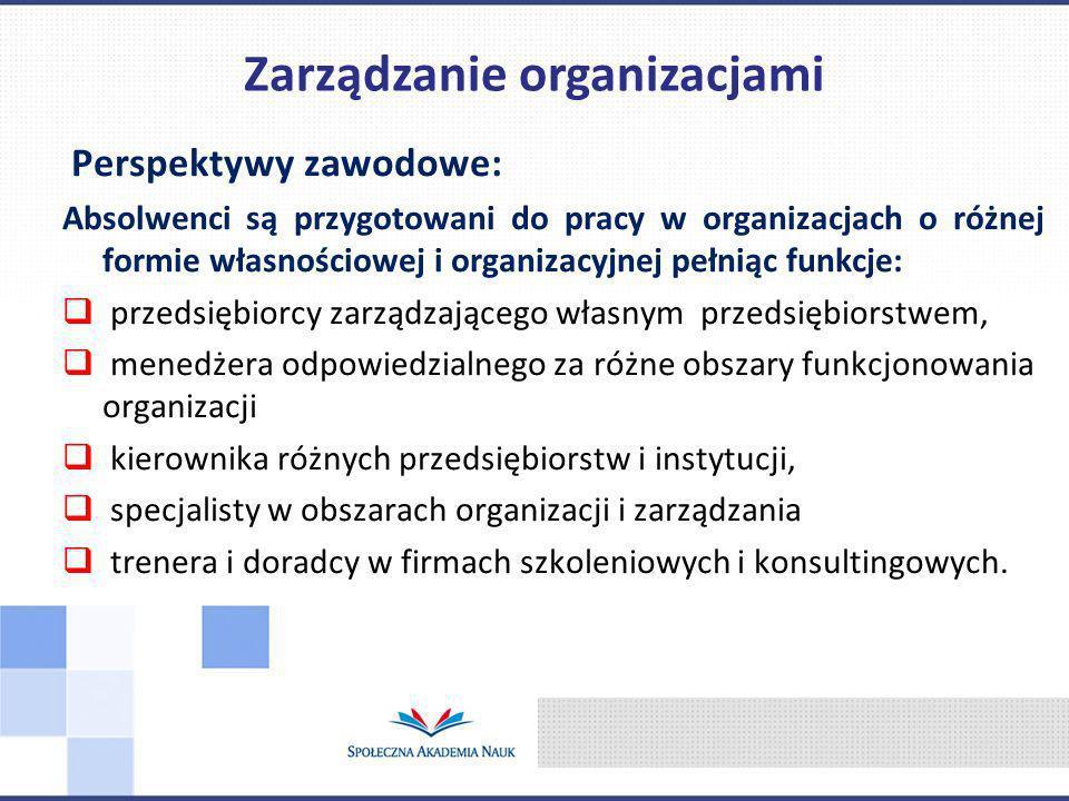 Perspektywy zawodowe: Absolwenci są przygotowani do pracy w organizacjach o różnej formie własnościowej i organizacyjnej pełniąc funkcje: przedsiębior