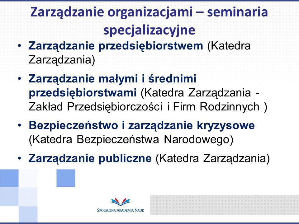 Zarządzanie przedsiębiorstwem (Katedra Zarządzania) Zarządzanie małymi i średnimi przedsiębiorstwami (Katedra Zarządzania - Zakład Przedsiębiorczości i Firm Rodzinnych ) Bezpieczeństwo i zarządzanie kryzysowe (Katedra Bezpieczeństwa Narodowego) Zarządzanie publiczne (Katedra Zarządzania) Zarządzanie organizacjami – seminaria specjalizacyjne