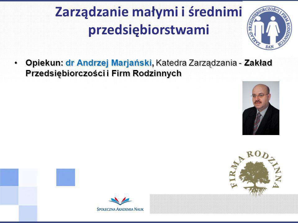 Opiekun: dr Andrzej Marjański, Katedra Zarządzania - Zakład Przedsiębiorczości i Firm RodzinnychOpiekun: dr Andrzej Marjański, Katedra Zarządzania - Z