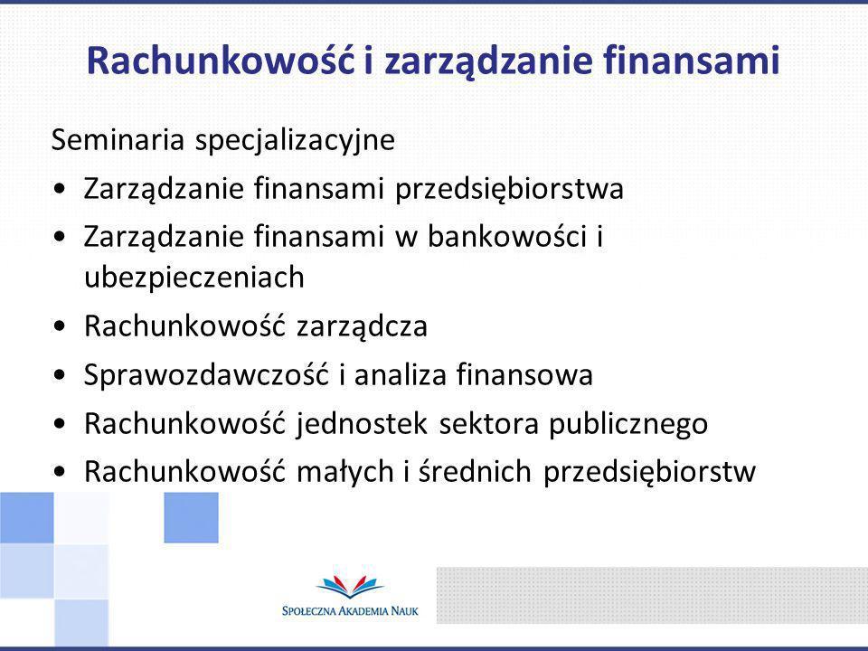 Seminaria specjalizacyjne Zarządzanie finansami przedsiębiorstwa Zarządzanie finansami w bankowości i ubezpieczeniach Rachunkowość zarządcza Sprawozdawczość i analiza finansowa Rachunkowość jednostek sektora publicznego Rachunkowość małych i średnich przedsiębiorstw Rachunkowość i zarządzanie finansami