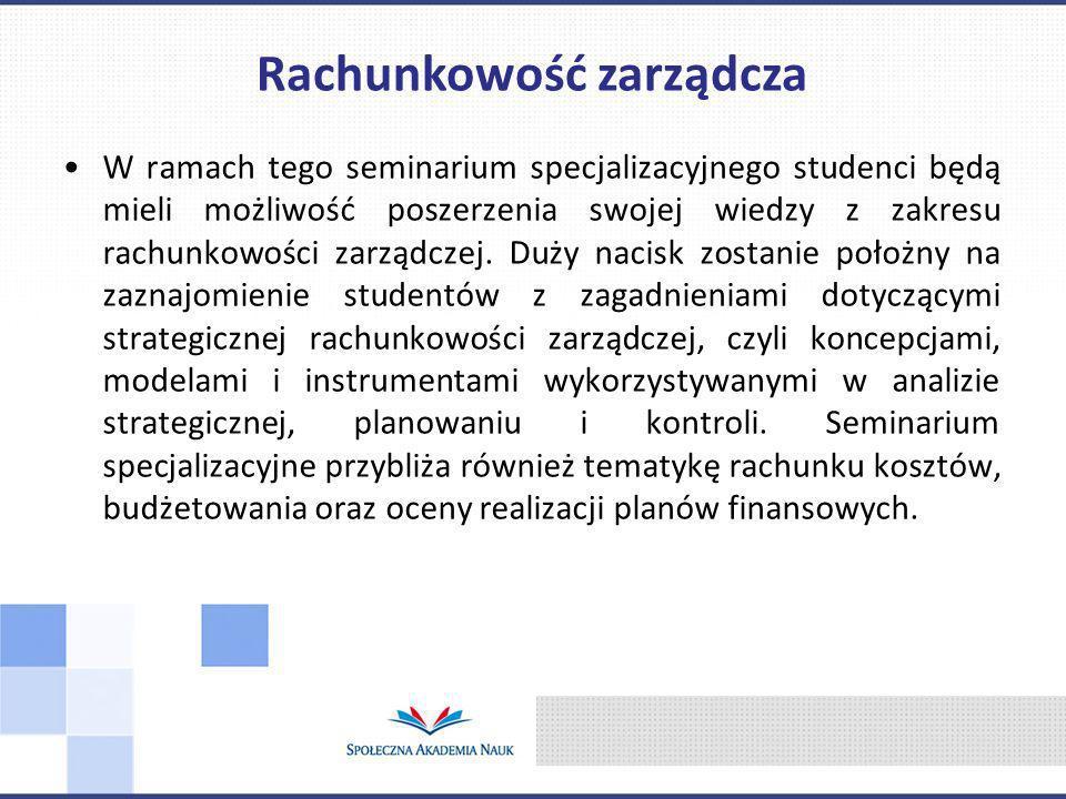 W ramach tego seminarium specjalizacyjnego studenci będą mieli możliwość poszerzenia swojej wiedzy z zakresu rachunkowości zarządczej. Duży nacisk zos